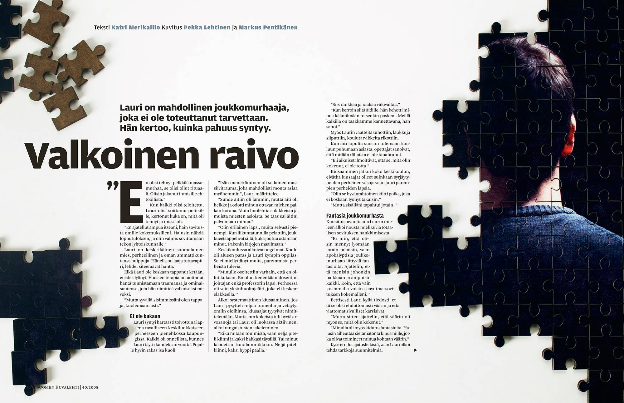 Laurin tarina kerrottiin ensi kerran Suomen Kuvalehdessä 40/2008.