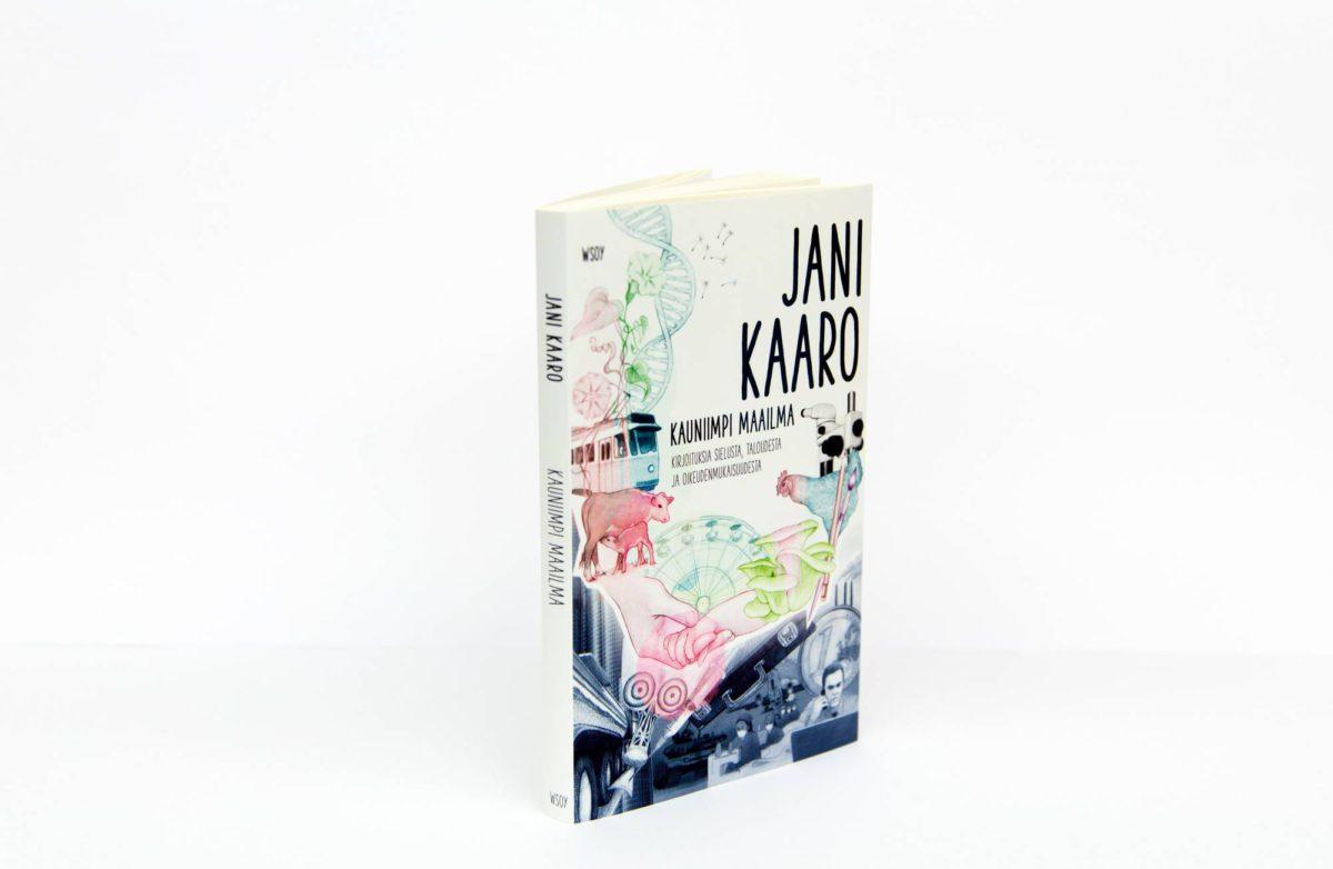 Jani Kaaro: Kauniimpi maailma. Kirjoituksia sielusta, taloudesta ja oikeudenmukaisuudesta. 172 s. WSOY, 2017.