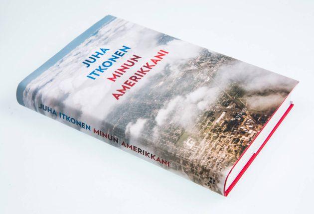 Juha Itkonen: Minun Amerikkani. 350 s. Otava, 2017.