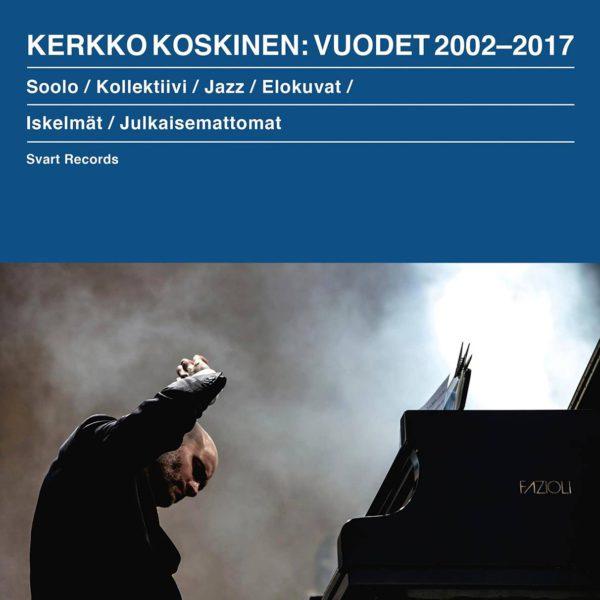 Kerkko Koskinen: Vuodet 2002–2017. 6 cd-levyä. Svart Records.