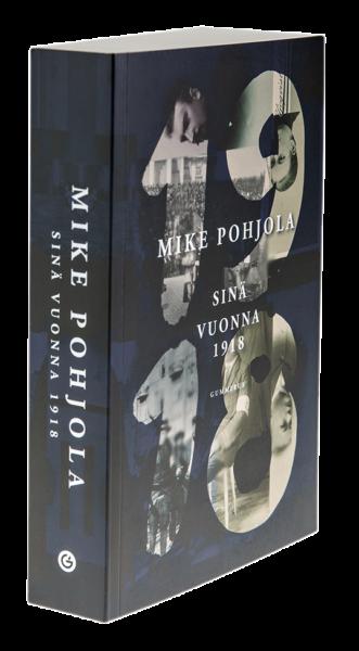 Mike Pohjola: Sinä vuonna 1918. 527 s. Gummerus, 2018.