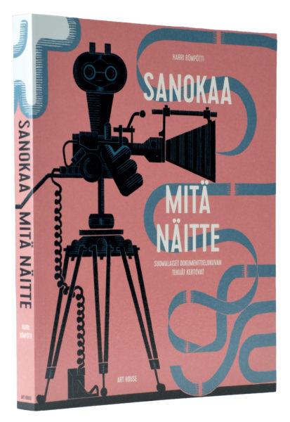 Harri Römpötti: Sanokaa mitä näitte– Suomalaiset dokumentti- elokuvantekijät kertovat. 224 s. Art House, 2018.