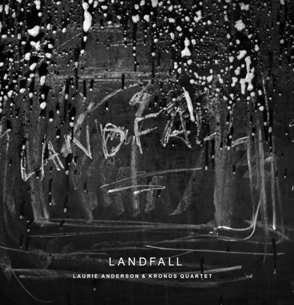 Laurie Anderson & Kronos Quartet: Landfall. Nonesuch Records, 2018.