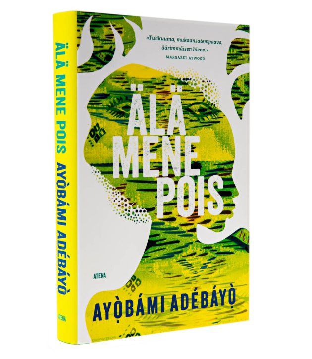 Ayòbámi Adébáyò: Älä mene pois. Romaani. Suom. Heli Naski. 300 s. Atena 2018.