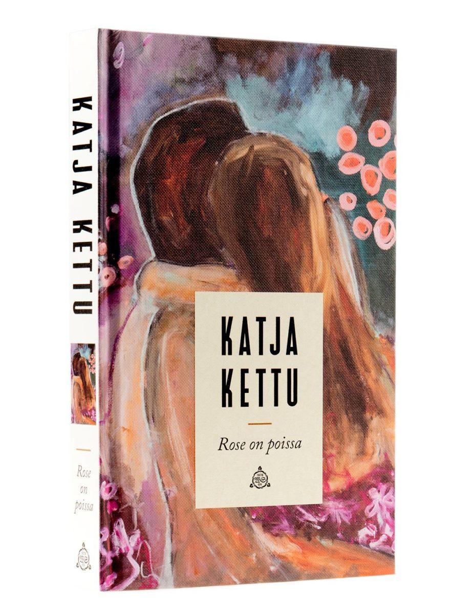 Katja Kettu: Rose on poissa. 284 s. WSOY, 2018.