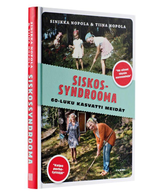Sinikka Nopola & Tiina Nopola: Siskossyndrooma. 60-luku kasvatti meidät. 208 s. Tammi, 2018.