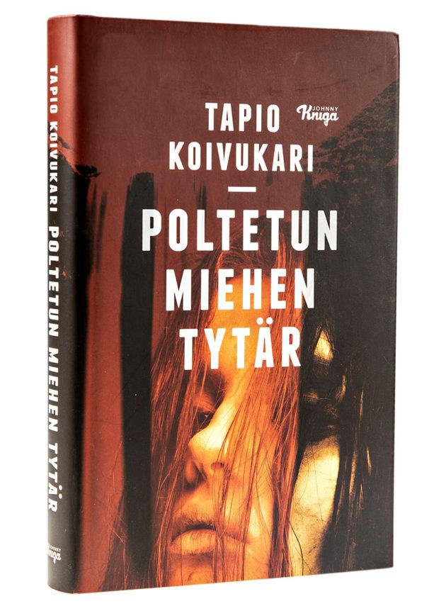 Tapio Koivukari: Poltetun miehen tytär. 282 s. Johnny Kniga, 2018.