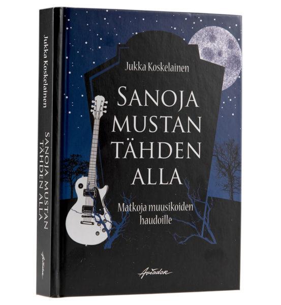 Jukka Koskelainen: Sanoja mustan tähden alla. Matkoja muusikoiden haudoille. 264 s. Aviador, 2018.