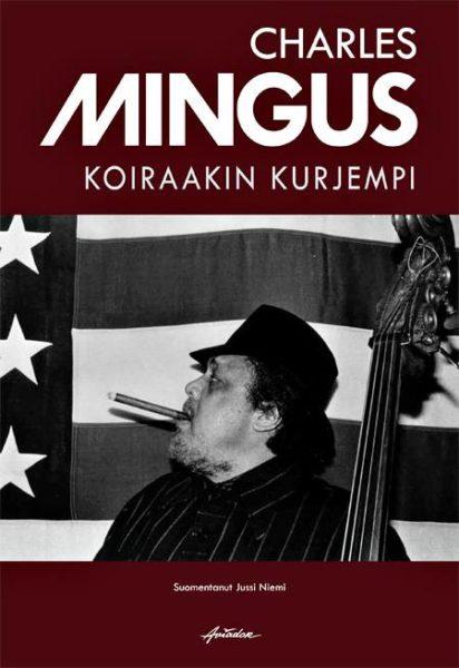Charles Mingus: Koiraakin kurjempi. Suom. Jussi Niemi. 311 s. Aviador, 2018.