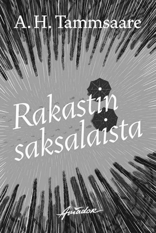 A.H. Tammsaare: Rakastin saksalaista. Suom. Juhani Salokannel. 319 s. Aviador, 2019.