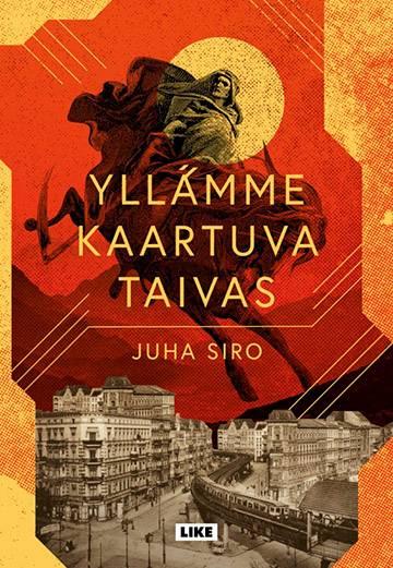 Juha Siro: Yllämme kaartuva taivas. 322 s. Like, 2019.