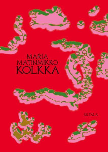 Maria Matinmikko: Kolkka. 138 s. Siltala, 2019.