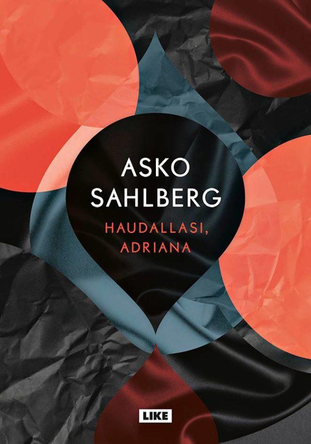 Asko Sahlberg: Haudallasi, Adriana. 285 s. Like, 2019.