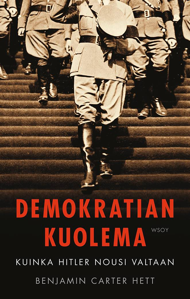 Benjamin Carter Hett: Demokratian kuolema. Kuinka Hitler nousi valtaan. Suom. Tommi Uschanov. 372 s. WSOY, 2019.