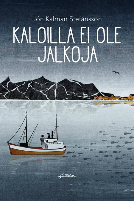 Jón Kalman Stefánsson: Kaloilla ei ole jalkoja. Suom. Tapio Koivukari. 300 s. Aviador Kustannus, 2019.