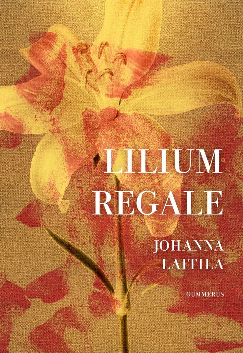 Johanna Laitila: Lilium regale. 350 s. Gummerus, 2019.