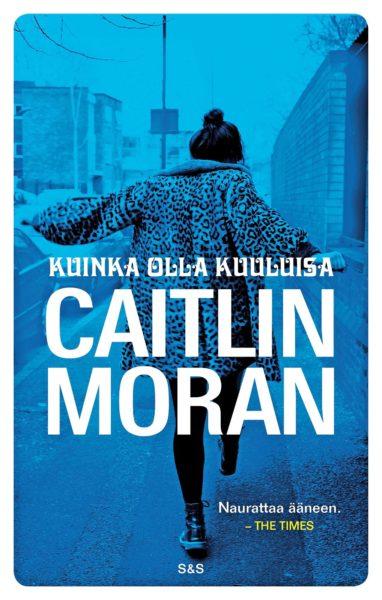 Caitlin Moran: Kuinka olla kuuluisa. Suom. Heli Naski. 316 s. S&S, 2019.