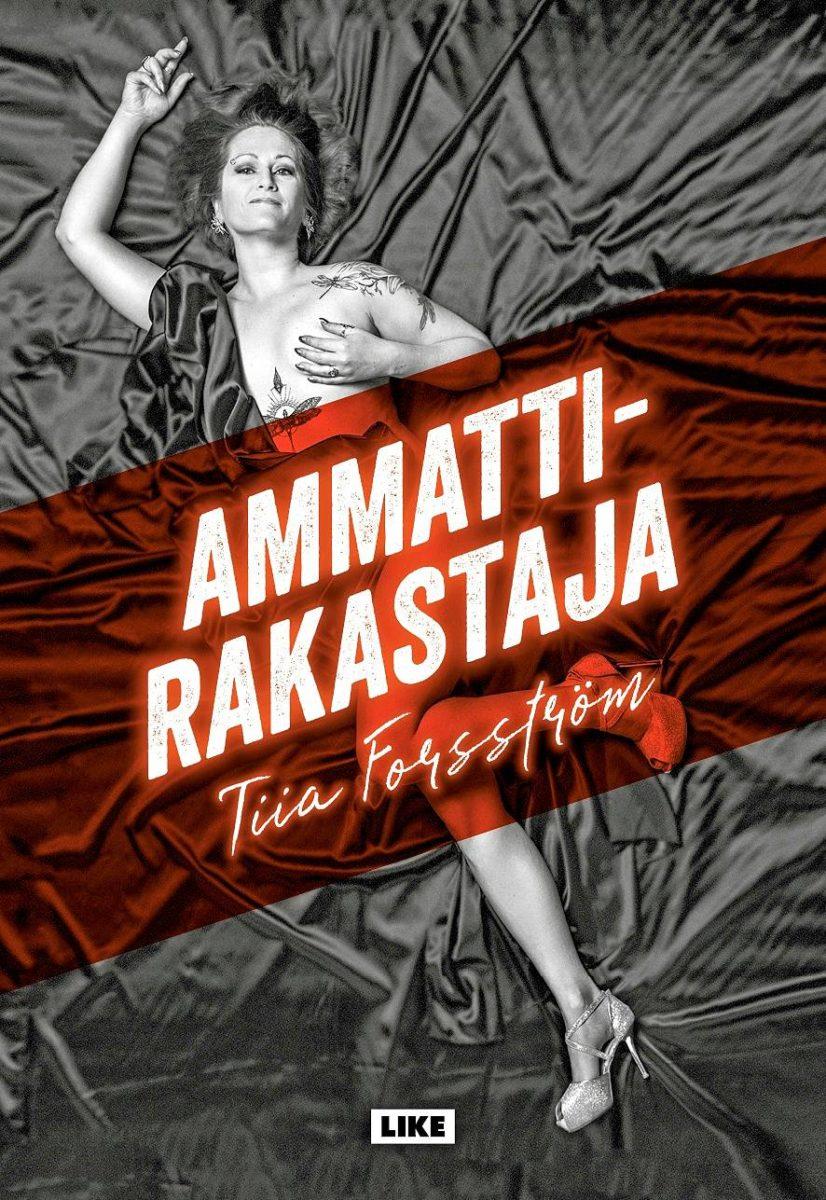Tiia Forsström: Ammattirakastaja. 169 s. Like, 2019.