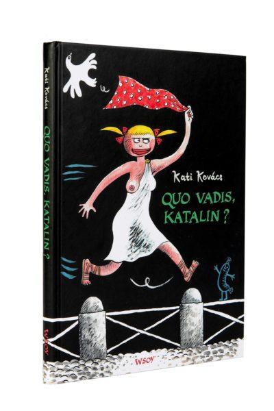 Kati Kovács: Quo vadis, Katalin. 112 s. WSOY, 2019.