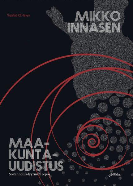 Mikko Innasen maakuntauudistus: Soitannollis-lyyrinen eepos. Kirja ja cd-levy. Aviador, 2019.
