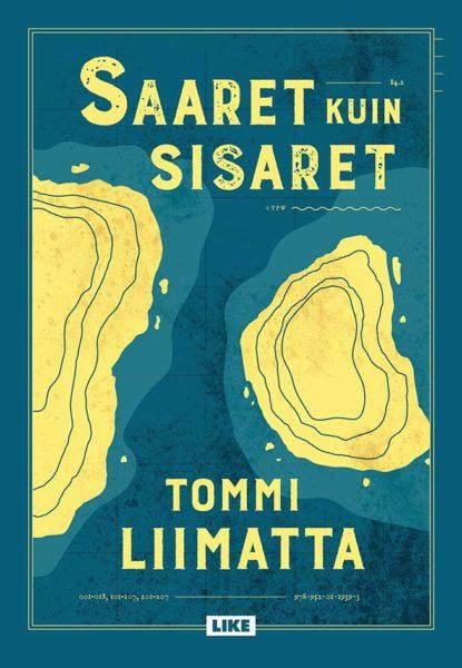 Tommi Liimatta: Saaret kuin sisaret. 319 s. Like, 2019.