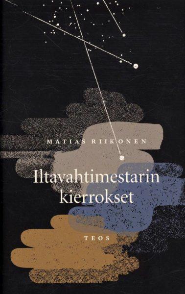 Matias Riikonen: Iltavahtimestarin kierrokset. 130 s. Teos, 2019.