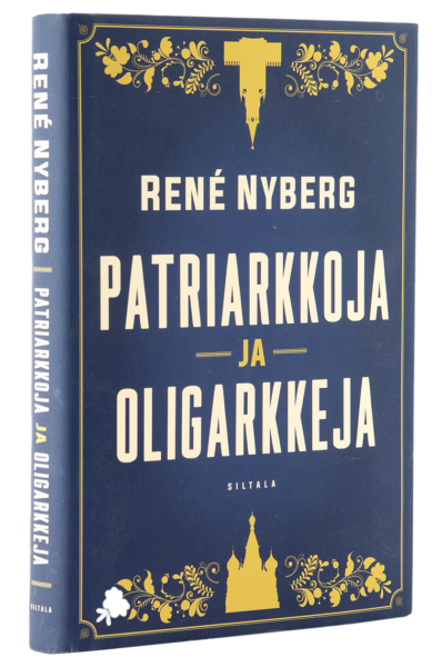 René Nyberg: Patriarkkoja ja oligarkkeja. 274 s. Siltala, 2019.