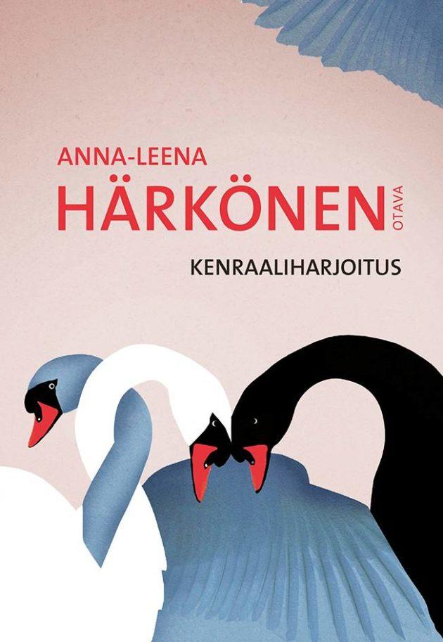 Anna-Leena Härkönen: Kenraali-harjoitus. 212 s. Otava, 2019.