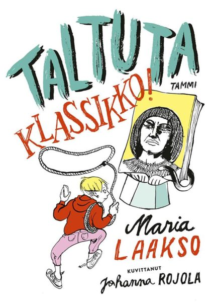 Maria Laakso: Taltuta klassikko! 215 s. Tammi, 2019.