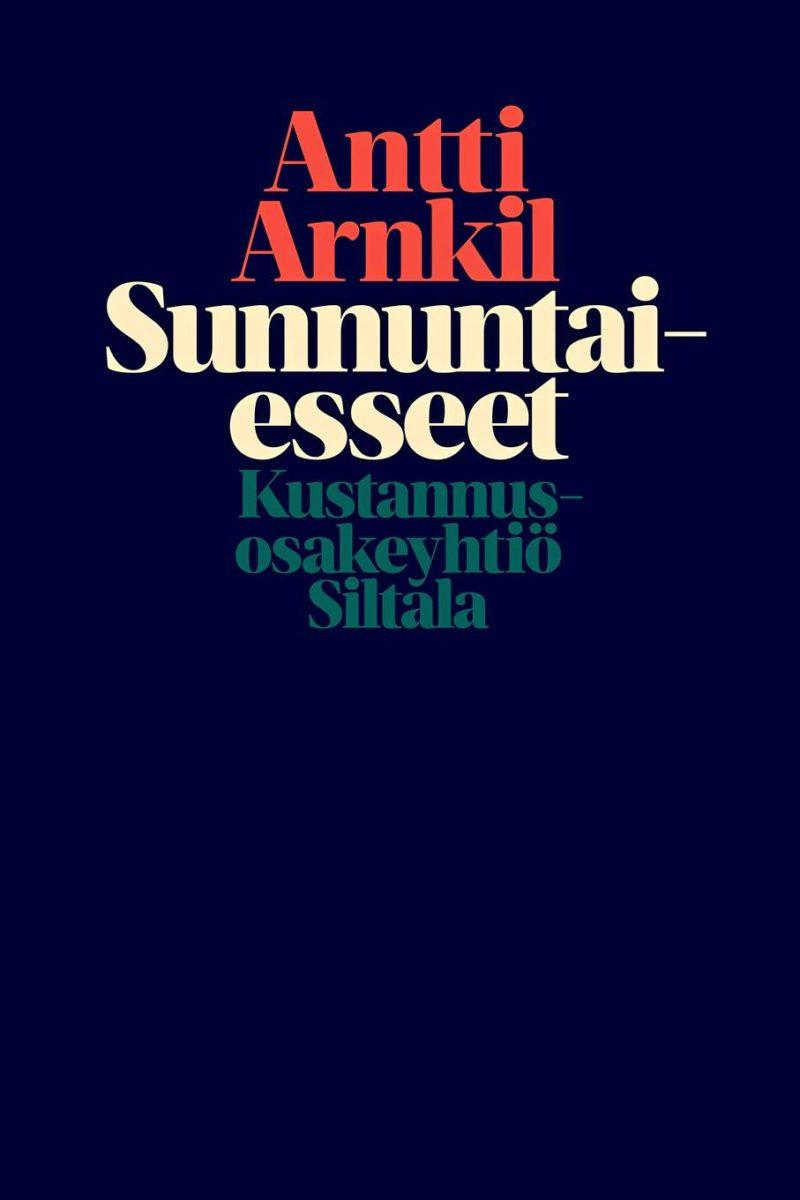 Antti Arnkil: Sunnuntaiesseet. 176 s. Siltala, 2019.