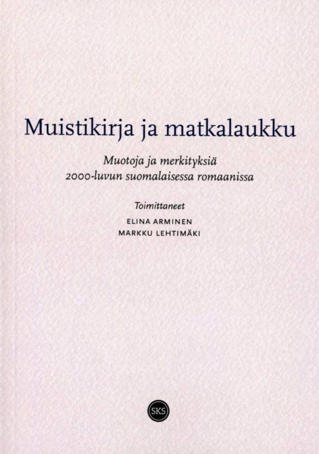 Elina Arminen ja Markku Lehtimäki (toim.): Muistikirja ja matkalaukku. Muotoja ja merkityksiä 2000-luvun suomalaisessa romaanissa. 359 s. SKS, 2019.