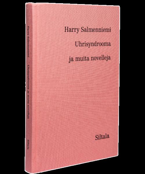 Harry Salmenniemi: Uhrisyndrooma ja muita novelleja. 220 s. Siltala, 2020.