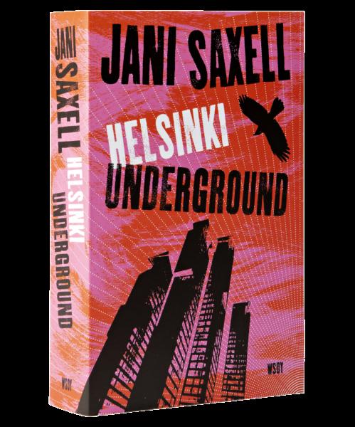 Jani Saxell: Helsinki Underground. 583 s. WSOY, 2020.