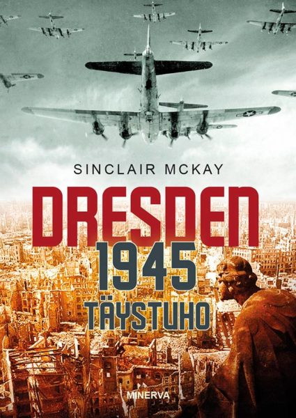 A Sinclair McKay: Dresden 1945. Täystuho. Suom. Niko Jääskeläinen. 437 s. Minerva, 2020.