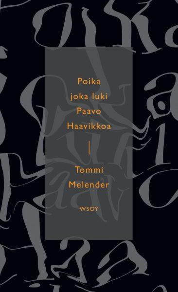 Tommi Melender: Poika joka luki Paavo Haavikkoa. 185 s. WSOY, 2020.