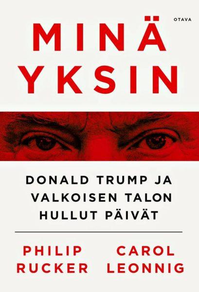 Carol Leonnig ja Philip Rucker: Minä yksin. Suom. Ilkka Rekiaro ja Jyri Raivio. 525 s. Otava, 2020.