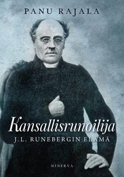 Panu Rajala: Kansallisrunoilija. J.L. Runebergin elämä. 416 s. Minerva, 2020.