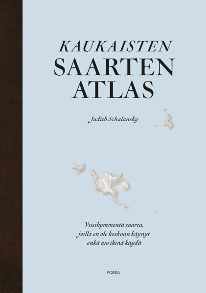 Judith Schalansky: Kaukaisten saarten atlas. Suom. Marko Niemi. 144 s. Poesia, 2020.