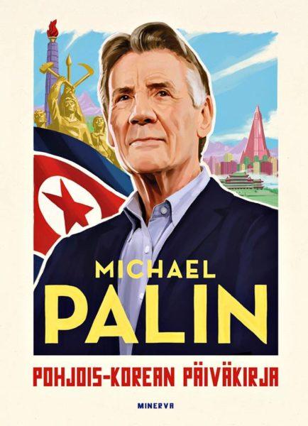 Michael Palin: Pohjois-Korean päiväkirja. Suom. Päivi Paju. 172 s. Minerva, 2020.