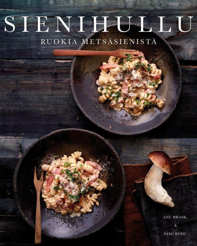 Sienihullu-kirja tarjoaa reseptejä pastasta keittoihin ja välipaloihin.