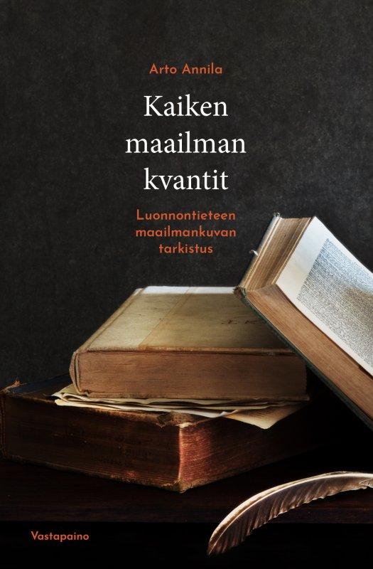 Arto Annila: Kaiken maailman kvantit. 472 s. Vastapaino, 2019.